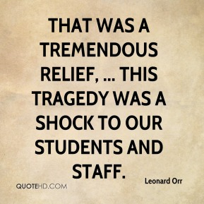 That was a tremendous relief, ... This tragedy was a shock to our students and staff.