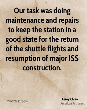 Our task was doing maintenance and repairs to keep the station in a good state for the return of the shuttle flights and resumption of major ISS construction.