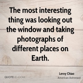 The most interesting thing was looking out the window and taking photographs of different places on Earth.