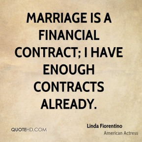 Linda Fiorentino - Marriage is a financial contract; I have enough contracts already.