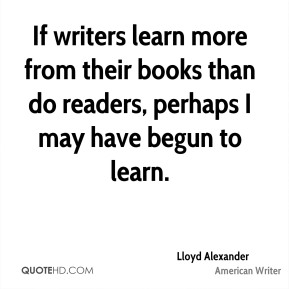 If writers learn more from their books than do readers, perhaps I may have begun to learn.