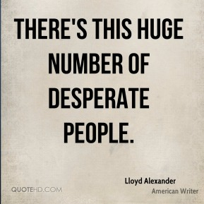 There's this huge number of desperate people.