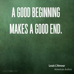 A good beginning makes a good end.
