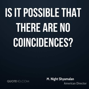 M. Night Shyamalan - Is it possible that there are no coincidences?