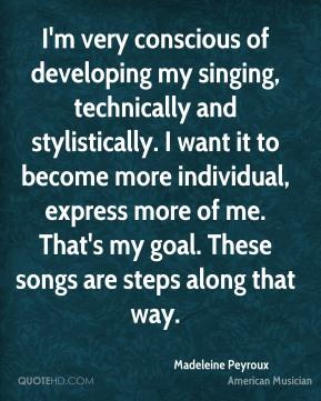 I'm very conscious of developing my singing, technically and stylistically. I want it to become more individual, express more of me. That's my goal. These songs are steps along that way.