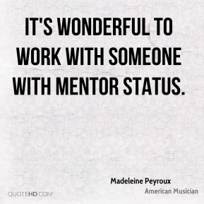 It's wonderful to work with someone with mentor status.