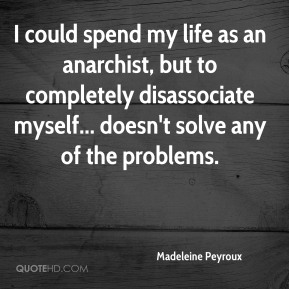 Madeleine Peyroux  - I could spend my life as an anarchist, but to completely disassociate myself... doesn't solve any of the problems.