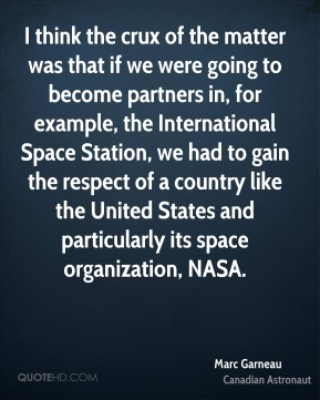 I think the crux of the matter was that if we were going to become partners in, for example, the International Space Station, we had to gain the respect of a country like the United States and particularly its space organization, NASA.