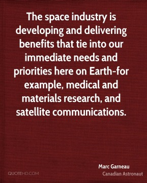 The space industry is developing and delivering benefits that tie into our immediate needs and priorities here on Earth-for example, medical and materials research, and satellite communications.