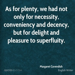 As for plenty, we had not only for necessity, conveniency and decency, but for delight and pleasure to superfluity.