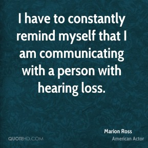 Marion Ross - I have to constantly remind myself that I am communicating with a person with hearing loss.