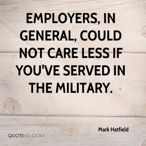 Employers, in general, could not care less if you've served in the military.