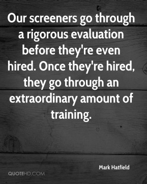 Our screeners go through a rigorous evaluation before they're even hired. Once they're hired, they go through an extraordinary amount of training.