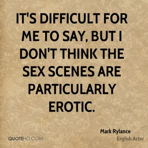It's difficult for me to say, but I don't think the sex scenes are particularly erotic.