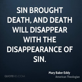 Sin brought death, and death will disappear with the disappearance of sin.
