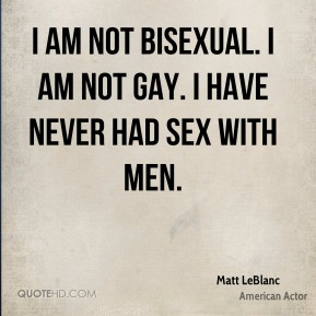 I am not bisexual. I am not gay. I have never had sex with men.
