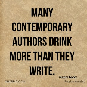 Many contemporary authors drink more than they write.