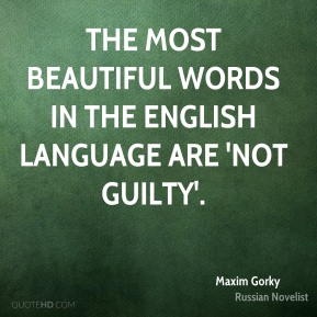 Maxim Gorky - The most beautiful words in the English language are 'not guilty'.