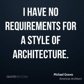 I have no requirements for a style of architecture.