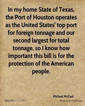 In my home State of Texas, the Port of Houston operates as the United States' top port for foreign tonnage and our second largest for total tonnage, so I know how important this bill is for the protection of the American people.