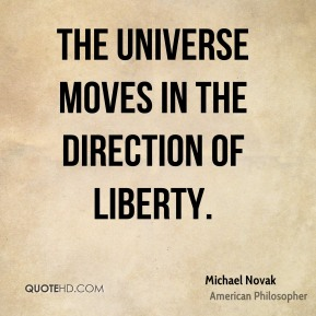 The universe moves in the direction of Liberty.