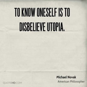 To know oneself is to disbelieve utopia.