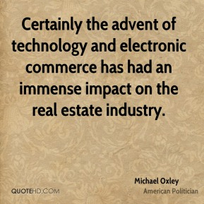 Michael Oxley - Certainly the advent of technology and electronic commerce has had an immense impact on the real estate industry.