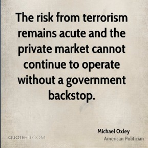 The risk from terrorism remains acute and the private market cannot continue to operate without a government backstop.