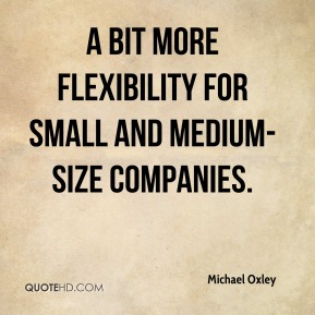 Michael Oxley  - a bit more flexibility for small and medium-size companies.