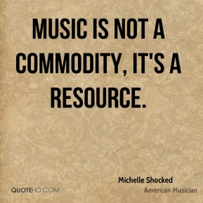 Music is not a commodity, it's a resource.