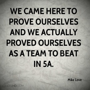 We came here to prove ourselves and we actually proved ourselves as a team to beat in 5A.
