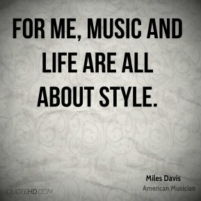 the life and music career of miles davis By the end of his career his music flowed out across the united states and even into  overall, miles davis enjoyed a fairly advantageous life as a result of his.