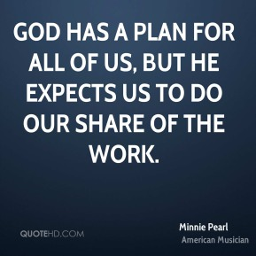 God has a plan for all of us, but He expects us to do our share of the work.