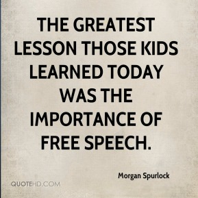 Morgan Spurlock  - The greatest lesson those kids learned today was the importance of free speech.
