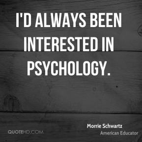 I'd always been interested in psychology.