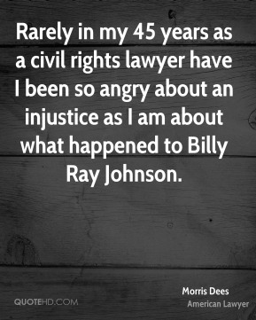 Rarely in my 45 years as a civil rights lawyer have I been so angry about an injustice as I am about what happened to Billy Ray Johnson.
