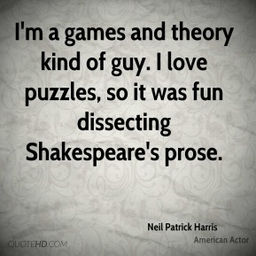 I'm a games and theory kind of guy. I love puzzles, so it was fun dissecting Shakespeare's prose.