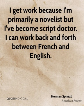 I get work because I'm primarily a novelist but I've become script doctor. I can work back and forth between French and English.