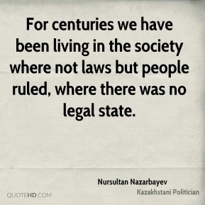For centuries we have been living in the society where not laws but people ruled, where there was no legal state.