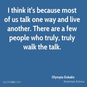 I think it's because most of us talk one way and live another. There are a few people who truly, truly walk the talk.