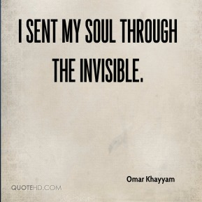 I sent my soul through the invisible.