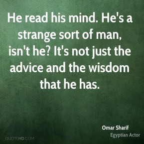 He read his mind. He's a strange sort of man, isn't he? It's not just the advice and the wisdom that he has.