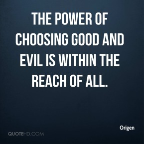 The power of choosing good and evil is within the reach of all.