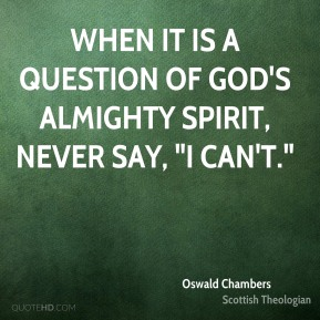 """When it is a question of God's almighty Spirit, never say, """"I can't."""""""