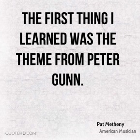 The first thing I learned was the theme from Peter Gunn.