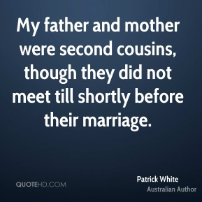 My father and mother were second cousins, though they did not meet till shortly before their marriage.