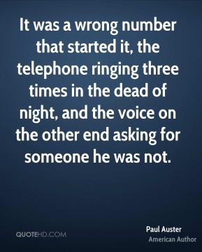 Paul Auster - It was a wrong number that started it, the telephone ringing three times in the dead of night, and the voice on the other end asking for someone he was not.
