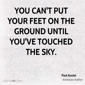 You can't put your feet on the ground until you've touched the sky.