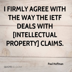 Paul Hoffman  - I firmly agree with the way the IETF deals with [intellectual property] claims.