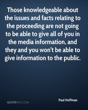 Paul Hoffman  - Those knowledgeable about the issues and facts relating to the proceeding are not going to be able to give all of you in the media information, and they and you won't be able to give information to the public.